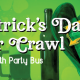 3rd Annual St Patrick's Day Bar Crawl with Party Bus