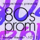 Transmission Presents: An 80s Prom New Year's Eve