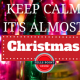 Keep Calm - It's Almost Christmas