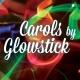 Carols by Glowstick