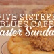 Easter Sunday at Five Sisters Blues Café!