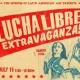 Lucha Libre Extravaganza!