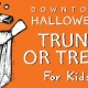 Downtown Halloween - Trunk or Treat For Kids!