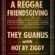 A Reggae Friendsgiving show: They Guanus w/Hot By Ziggy