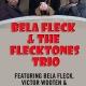 Bela Fleck & The Flecktones TRIO at Plaza LIVE Orlando