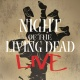 NIGHT OF THE LIVING DEAD- LIVE