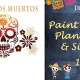 Day of the Dead Paint, Plant & Sip Party