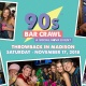 90s Bar Crawl - Madison