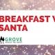 Breakfast With Santa At The GROVE Ballroom!