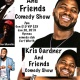 Kris Gardner and Friend Comedy Show