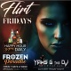 #FlirtFridays @ Frozen Paradise with Yams G The DJ