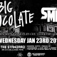 Big Chocolate + Smith (RUSH WEEK)