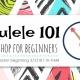 Ukulele 101 Beginner Workshop (Ages 8-18)