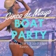 Cinco de Mayo Boat Party on Saturday!