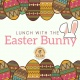 Lunch with The Easter Bunny
