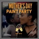 Mother's day Paint party part 2