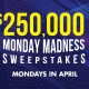 $250K Monday Madness Sweepstakes