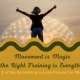 Movement is Magic & the Right Training is Everything!