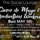 The Social Lounge / Cinco de Mayo / Graduation Weekend