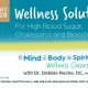 Wellness Solutions for High Blood Sugar, Cholesterol and Blood Pressure