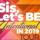 Sis, Lets BE INTENTIONAL in 2019 Tour