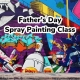 Father's Day Spray Painting Class