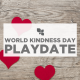 Stay & Play: World Kindness Day