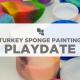 Stay & Play: Turkey Sponge Painting