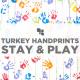 Stay & Play: Keepsake Turkey Handprints