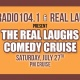 Real Radio 104.1 & Real Laughs present The Real Laughs Comedy