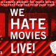 We Hate Movies Live