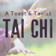 A Toast & Taoist Tai Chi