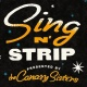 Sing n' Strip w/ The Canary Sisters!
