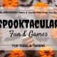 Spooktacular Fun & Games for Teens and Tweens