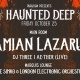 HAUNTED DEEP: DAMIAN LAZARUS & FRIENDS