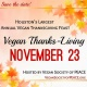 13th Annual Vegan Society of PEACE Thanks-Living 2019 • Houston