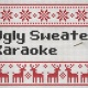 Ugly Sweater Karaoke Party