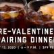 Pre-Valentine's Day Pairing Dinner