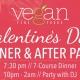 Vegan Valentine's Day Dinner & After Party at Vegan Fine Foods