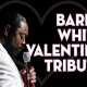 A Special Valentine with a Barry White Tribute