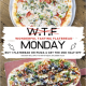 W.T.F Monday