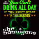 St Pats: You Can't Drink All Day if You Don't Start in the Mornin at Shenannigan