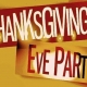 Thanksgiving Eve Party 2021!