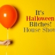 It's Halloween Bitches: House Show