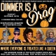 Dinner is a Drag - October 24th HALLOWEEN EDITION