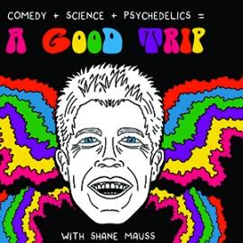 Shane Mauss presents A Good Trip