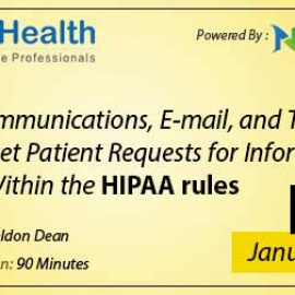 Patient Communications, E-mail, and Texting - How to meet Patient Requests for Information and Stay Within the HIPAA rul