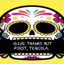 Give Thanks but first, Tequila!