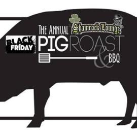 Shamrock's Annual Black Friday Pig Roast & BBQ